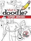 What to Doodle? Superheroes! - Ted Rechlin