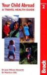 Your Child Abroad: A Travel Health Guide - Jane Wilson-Howarth, Matthew Ellis