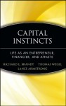 Capital Instincts: Life As an Entrepreneur, Financier, and Athlete - Richard L. Brandt, Lance Armstrong, Thomas Weisel
