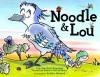 Noodle & Lou - Liz Garton Scanlon, Arthur Howard