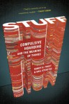 Stuff: Compulsive Hoarding and the Meaning of Things - Randy O. Frost, Gail Steketee