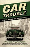 Car Trouble: A Childhood on Four Wheels - Wensley Clarkson