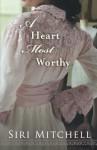 Heart Most Worthy, A - Siri Mitchell