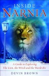 Inside Narnia: A Guide to Exploring The Lion, the Witch and the Wardrobe - Devin Brown