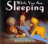 While You Are Sleeping - Alexis Deacon