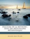 Discours de La Methode: Suivi Des Meditations Metaphysiques - René Descartes