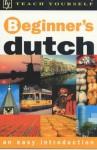 Beginner's Dutch (Teach Yourself Languages) - Lesley Gilbert, Dennis Strik, Gerdi Quist