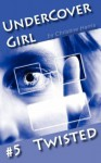 Undercover Girl #5: Twisted - Christine Harris