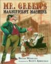 Mr. Green's Magnificent Machine - Bryan Woolley