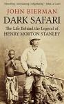 Dark Safari: The Life Behind the Legend of Henry Morton Stanley - John Bierman