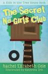The Secret No-Girls Club (Kids in the Treehouse) (Volume 1) - Rachel Elizabeth Cole