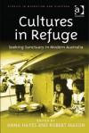 Cultures in Refuge: Seeking Sanctuary in Modern Australia - Anna Hayes, Robert Mason