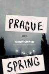 Prague Spring - Simon Mawer