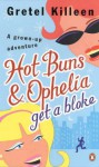 Hot Buns & Ophelia Get a Bloke - Gretel Killeen