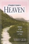 A Doubter's Guide to Heaven: Walking a Path from Doubt to Trust - Terry Giles