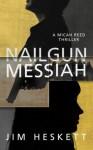 Nailgun Messiah (Micah Reed) (Volume 1) - Jim Heskett