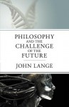 Philosophy and the Challenge of the Future - John Lange