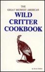 Wild Critter Cookbook - Bruce Carlson