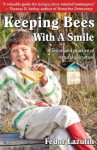Keeping Bees with a Smile: A Vision and Practice of Natural Apiculture (Gardening with a Smile, Book 3) - Fedor Lazutin, Leonid Sharashkin