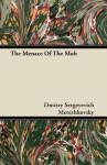 The Menace of the Mob - Dmitry Merezhkovsky