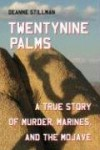 Twentynine Palms: A True Story of Murder, Marines, and the Mojave - Deanne Stillman, Charles Bowden, T. Jefferson Parker
