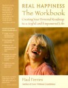 Real Happiness the Workbook: Creating Your Personal Roadmap to a Joyful and Empowered Life - Paul Ferrini