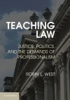 Teaching Law: Legal Pedagogy in the Context of Politics, Justice and Practice - Robin West