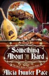 Something About a Bard: The Beginning - Alicia Hunter Pace