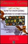 Conscious Eating: How to Stop Eating in Response to Everything! - Carol Asada, Joanna Haase