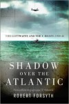 Shadow over the Atlantic: The Luftwaffe and the U-boats: 1943–45 - Robert Forsyth, Jim Laurier