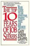 Top 10 fears job seek - Gary Joseph Grappo