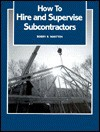 How to Hire and Supervise Subcontractors - Bob R. Whitten, National Association Of Home Builders