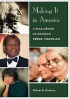 Making It In America: A Sourcebook On Eminent Ethnic Americans - Elliott Robert Barkan