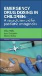 Emergency Drug Dosing in Children: A Resuscitation Aid for Paediatric Emergencies - Mike Wells, Lara N. Goldstein, Martin J. Botha