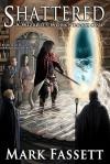 Shattered - A Wizard's Work Book One - Mark Fassett