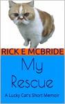 My Rescue: A Lucky Cat's Short Memoir - Rick E McBride