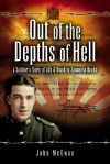 Out of the Depths of Hell: A Soldier's Story of Life and Death in Japanese Hands - John McEwan