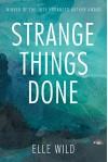 Strange Things Done - Elle Wild