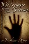 Whispers from the Gloom - Joshua Skye