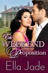 The Weekend Proposition - Ella Jade