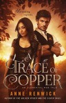 A Trace of Copper (An Elemental Web Tale Book 2) - Anne Renwick