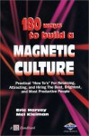 180 Ways to Build a Magnetic Culture: Practical How To's for Retaining, Attracting, and Hiring the Best, Brightest, and Most Productive People - Eric Harvey
