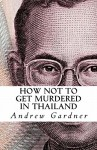 How Not To Get Murdered In Thailand - Andrew Gardner