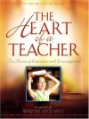 The Heart of a Teacher: True Stories of Inspiration and Encouragement - Wayne Holmes