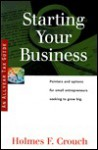 Starting Your Business: Guides to Help Taxpayers Make Decisions Throughout the Year to Reduce Taxes, Eliminate Hassles, and Minimize Professional Fees. - Holmes F. Crouch