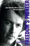 Freedom's Pioneer: John McGrath's Work in Theatre, Film and Television - David Bradby, David Bradby