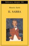 Il Sabba. Ricordi di una giovinezza burrascosa - Maurice Sachs, Tea Turolla, Leopoldo Carra, Ena Marchi