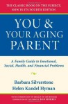 You and Your Aging Parent: A Family Guide to Emotional, Social, Health, and Financial Problems - Barbara Silverstone, Helen Kandel Hyman