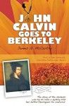 John Calvin Goes to Berkeley - James McCarthy