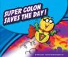 Super Colon Saves the Day! - Rachel Lynette, Mernie Gallagher-Cole